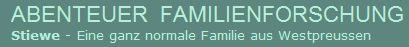 ABENTEUER  FAMILIENFORSCHUNG   Stiewe - Eine ganz normale Familie aus Westpreussen